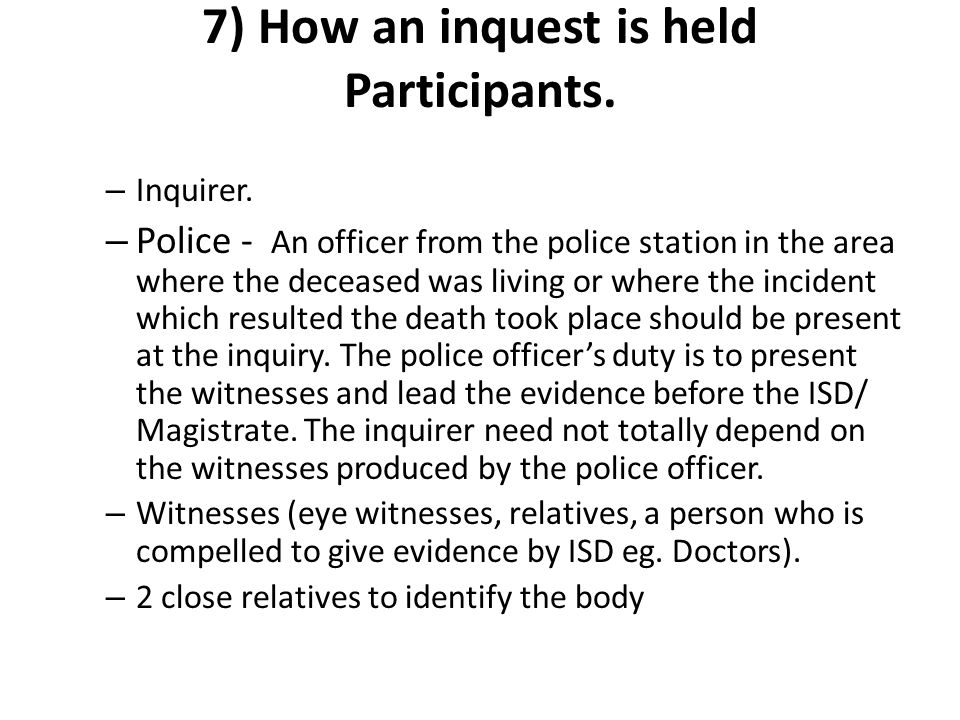 7) How an inquest is held Participants.– Inquirer.
