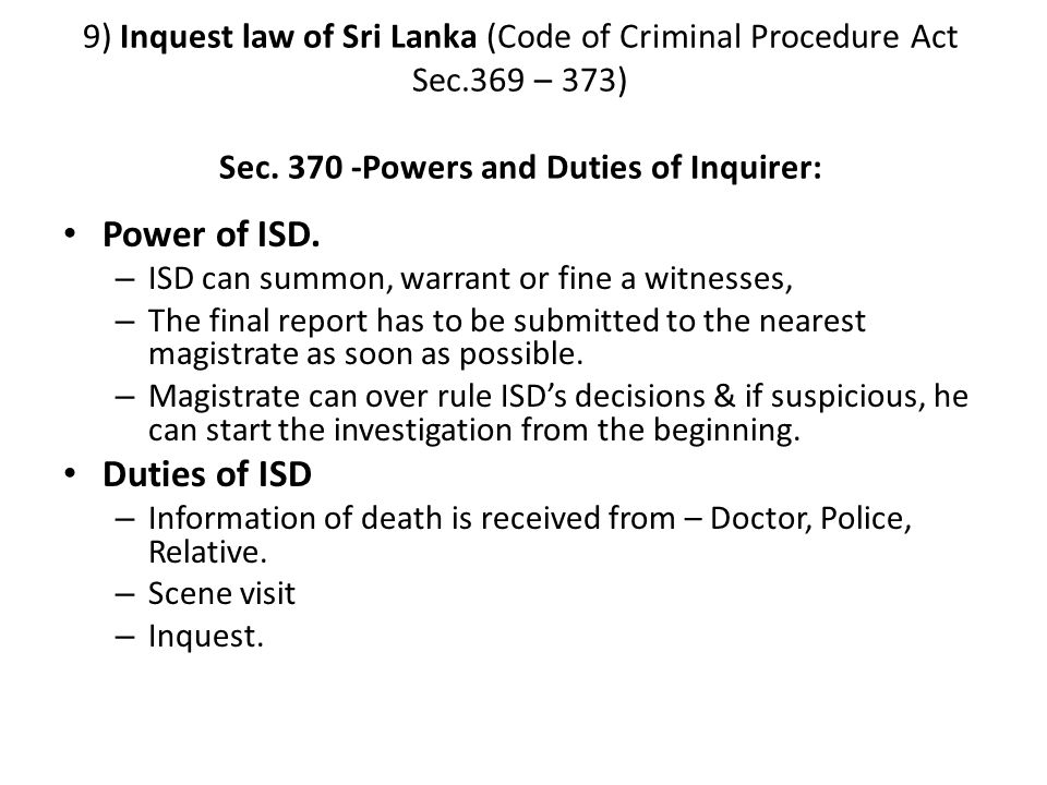9) Inquest law of Sri Lanka (Code of Criminal Procedure Act Sec.369 – 373) Sec. 370 -Powers and Duties of Inquirer: Power of ISD. – ISD can summon, wa