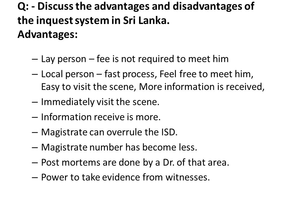 Q: - Discuss the advantages and disadvantages of the inquest system in Sri Lanka.