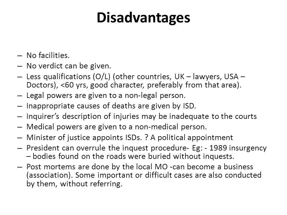 Disadvantages – No facilities. – No verdict can be given. – Less qualifications (O/L) (other countries, UK – lawyers, USA – Doctors), <60 yrs, good ch