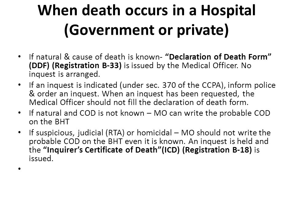 When death occurs in a Hospital (Government or private) If natural & cause of death is known- Declaration of Death Form (DDF) (Registration B-33) is issued by the Medical Officer.