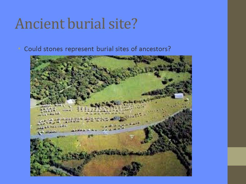 Ancient burial site Could stones represent burial sites of ancestors