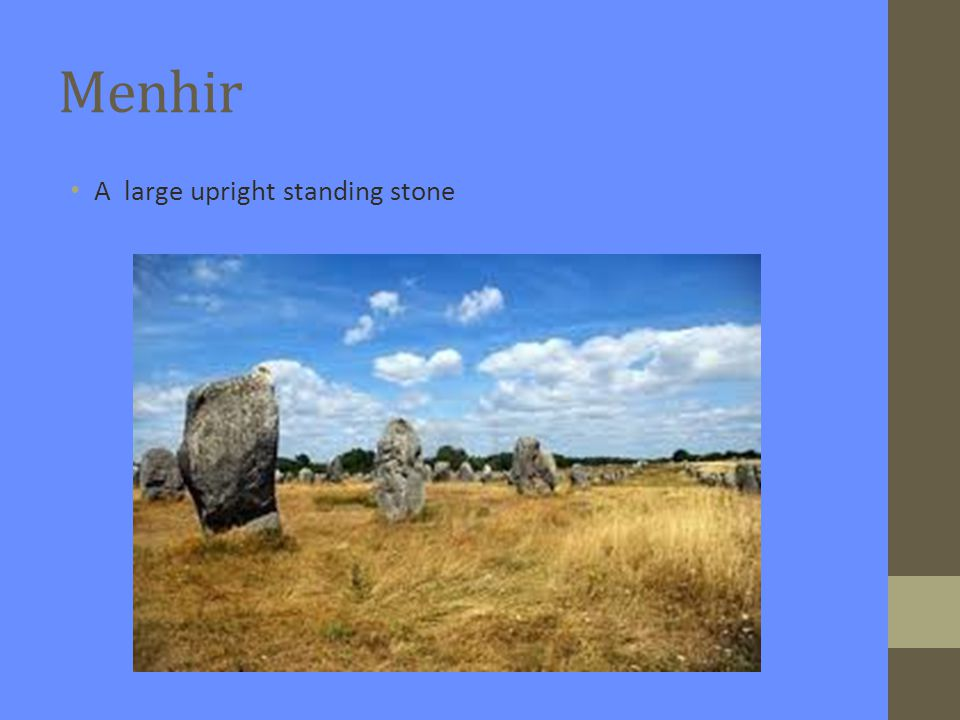 Dolmen A lintel or horizontal stone placed over two menhirs