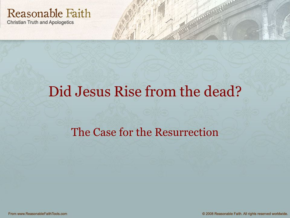 Did Jesus Rise from the dead? The Case for the Resurrection