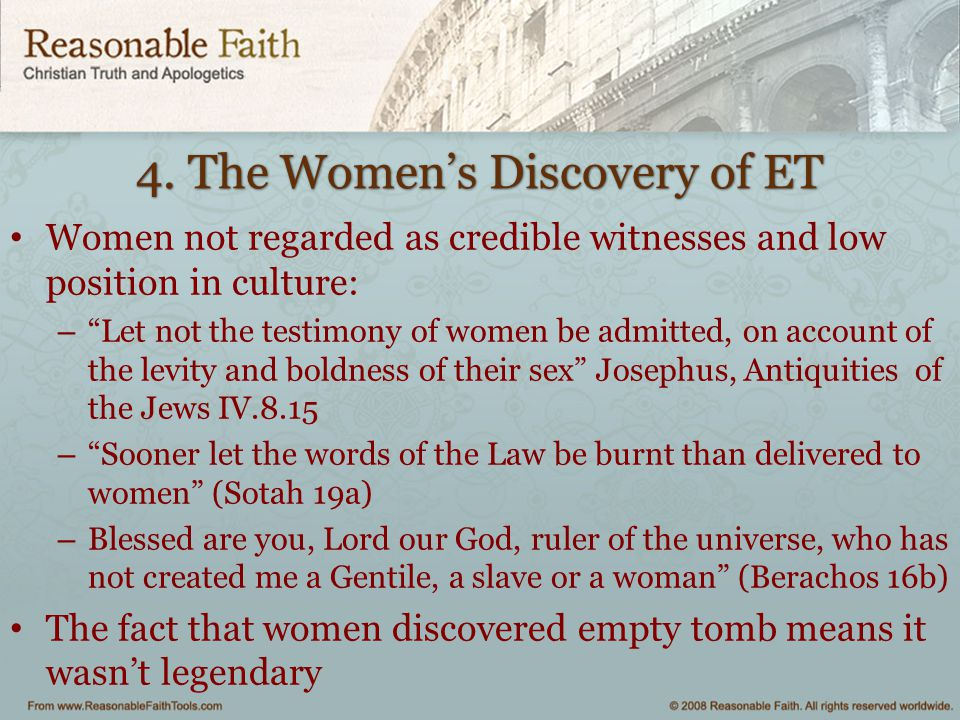 """4. The Women's Discovery of ET Women not regarded as credible witnesses and low position in culture: – """"Let not the testimony of women be admitted, on"""