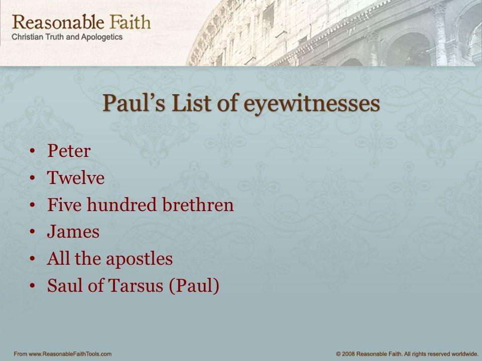 Paul's List of eyewitnesses Peter Twelve Five hundred brethren James All the apostles Saul of Tarsus (Paul)