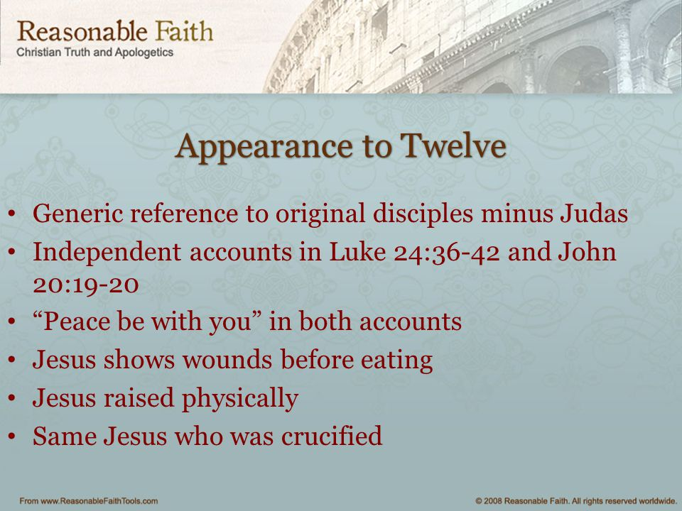 """Appearance to Twelve Generic reference to original disciples minus Judas Independent accounts in Luke 24:36-42 and John 20:19-20 """"Peace be with you"""" i"""