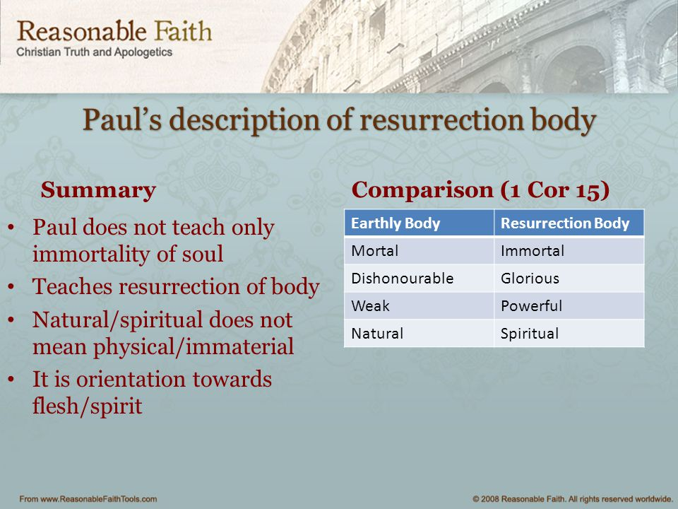 Paul's description of resurrection body Summary Paul does not teach only immortality of soul Teaches resurrection of body Natural/spiritual does not m