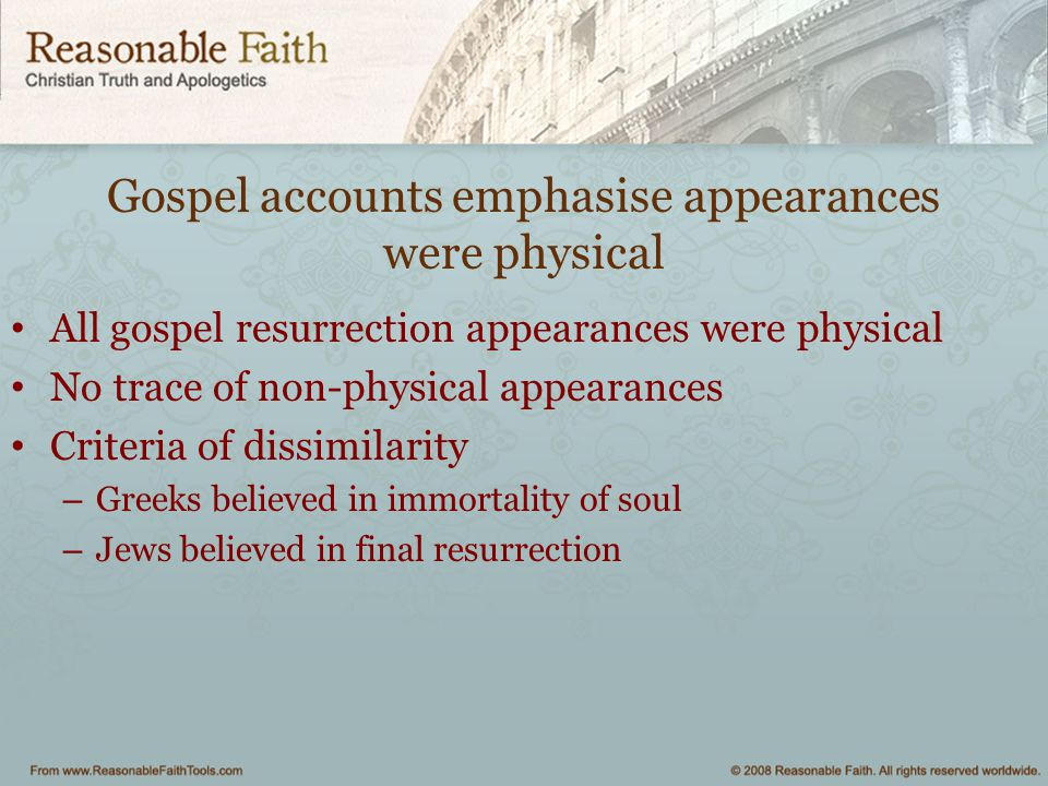Gospel accounts emphasise appearances were physical All gospel resurrection appearances were physical No trace of non-physical appearances Criteria of