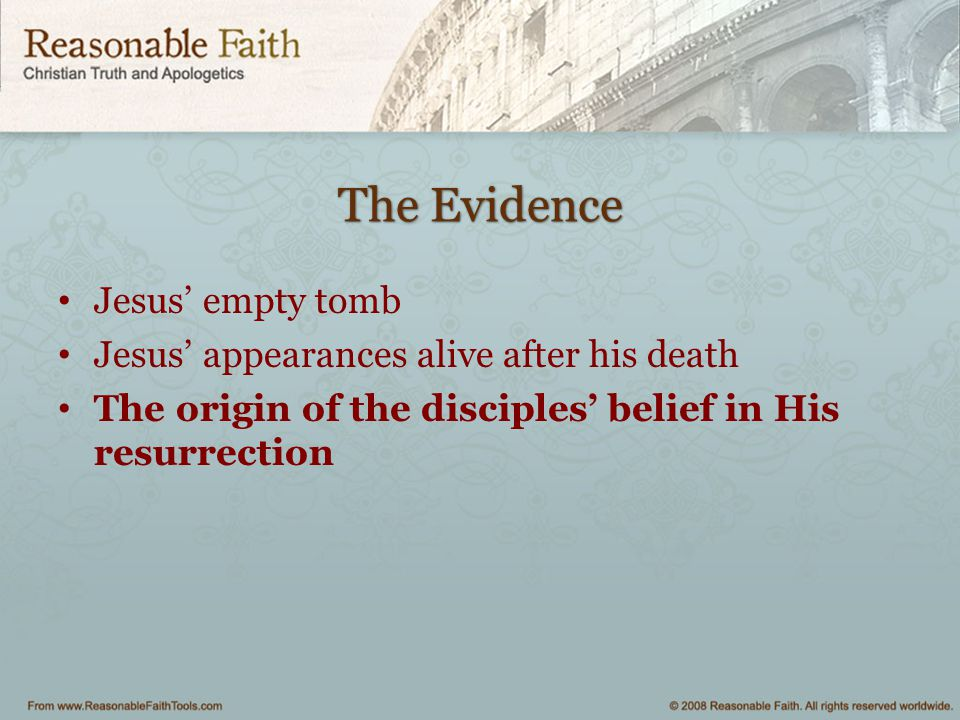 The Evidence Jesus' empty tomb Jesus' appearances alive after his death The origin of the disciples' belief in His resurrection