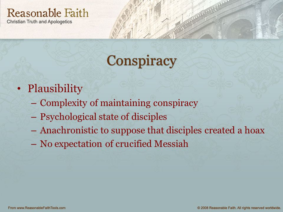 Conspiracy Plausibility – Complexity of maintaining conspiracy – Psychological state of disciples – Anachronistic to suppose that disciples created a