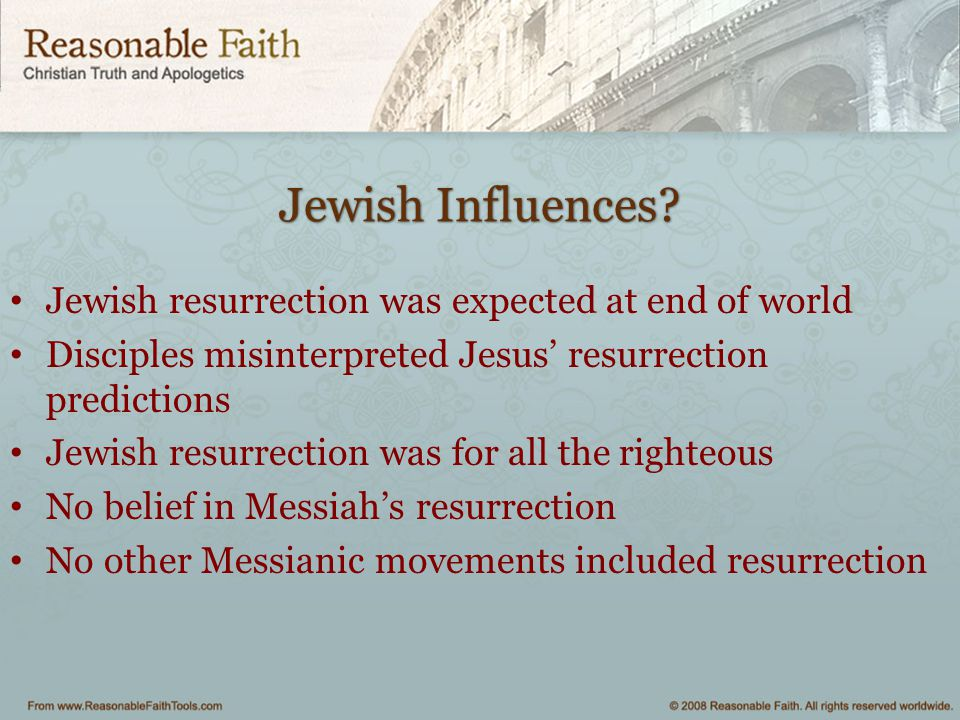 Jewish Influences? Jewish resurrection was expected at end of world Disciples misinterpreted Jesus' resurrection predictions Jewish resurrection was f