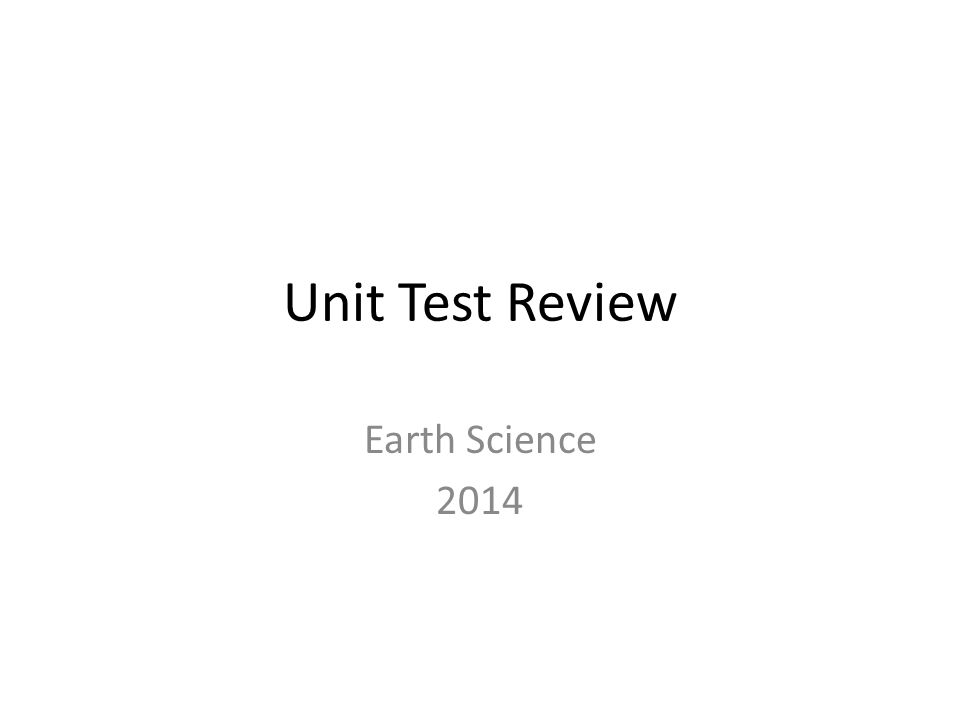 Unit Test Review Earth Science 2014
