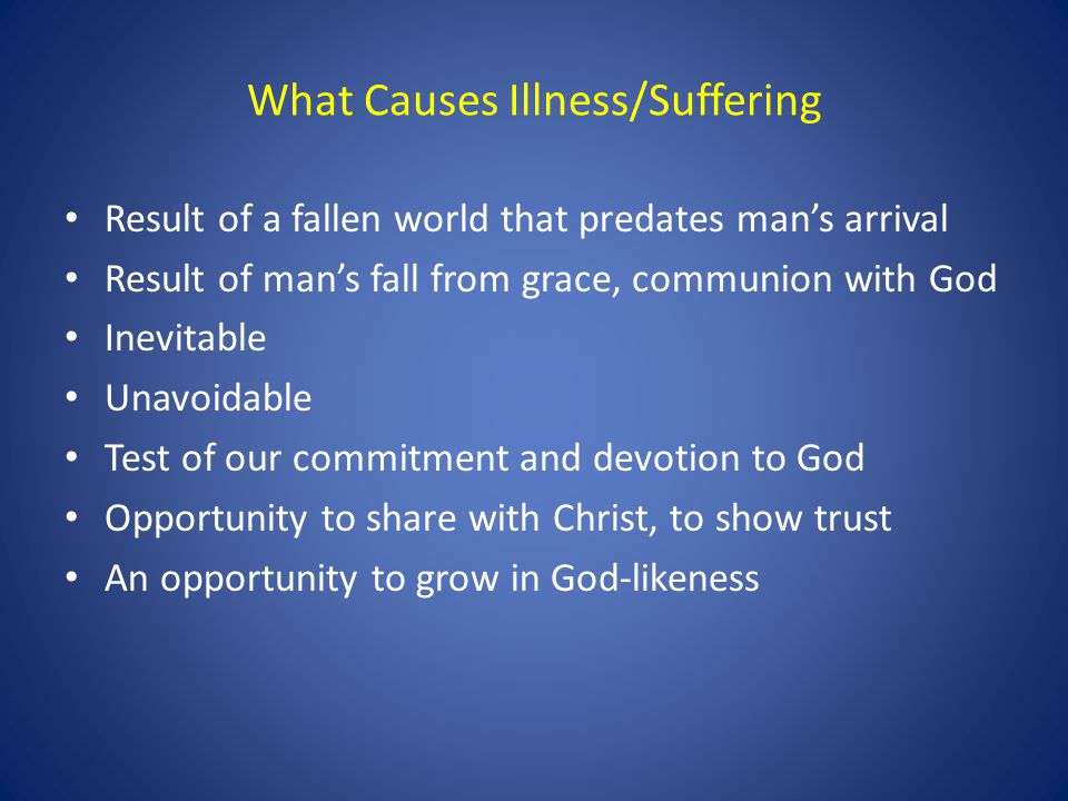 What Causes Illness/Suffering Result of a fallen world that predates man's arrival Result of man's fall from grace, communion with God Inevitable Unav