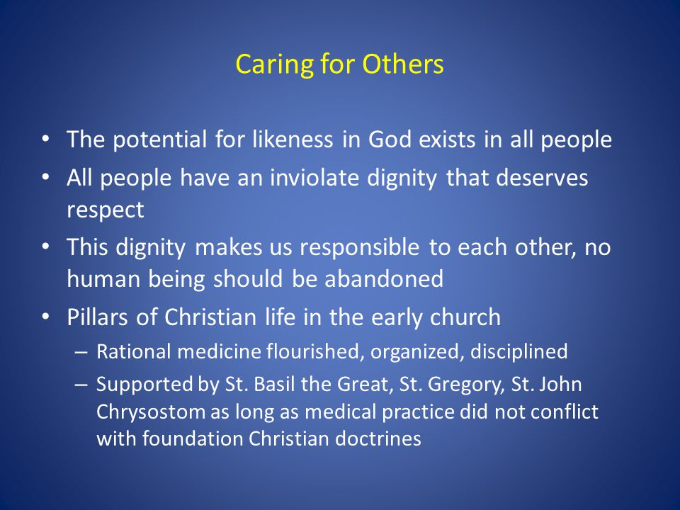 Caring for Others The potential for likeness in God exists in all people All people have an inviolate dignity that deserves respect This dignity makes