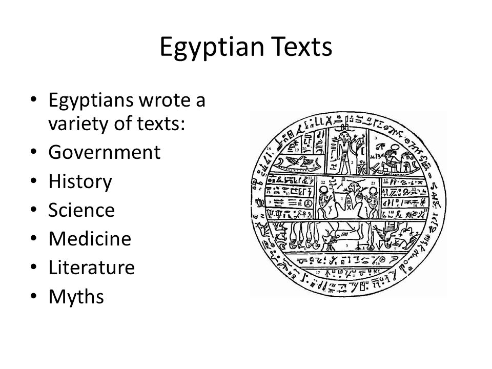 Egyptian Texts Egyptians wrote a variety of texts: Government History Science Medicine Literature Myths