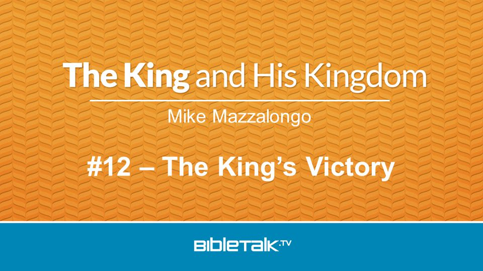Mike Mazzalongo #12 – The King's Victory