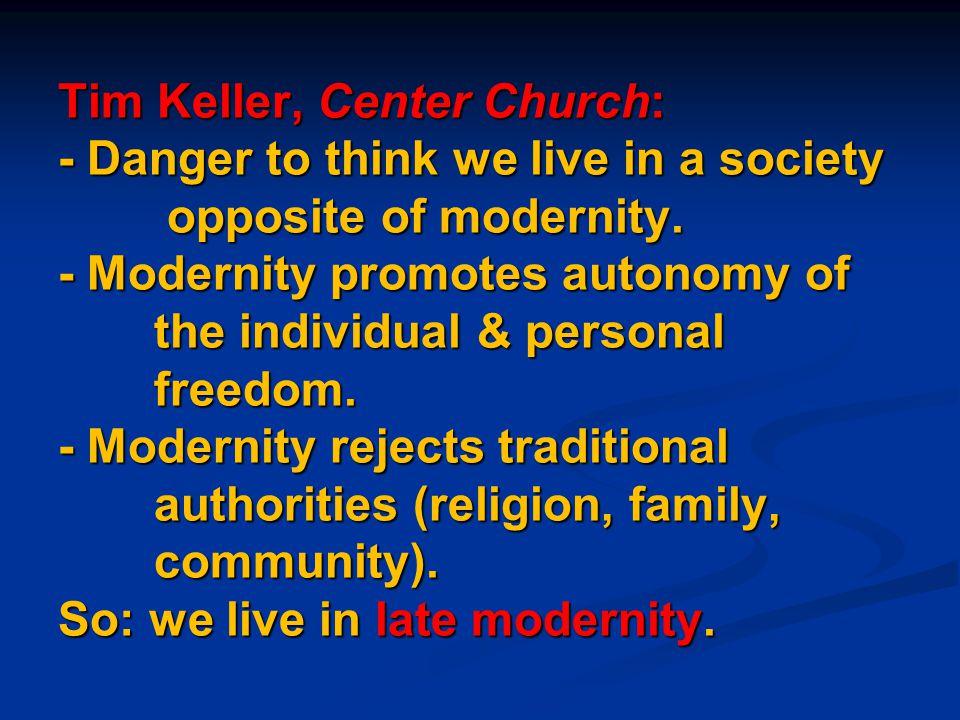 Tim Keller, Center Church: - Danger to think we live in a society opposite of modernity.