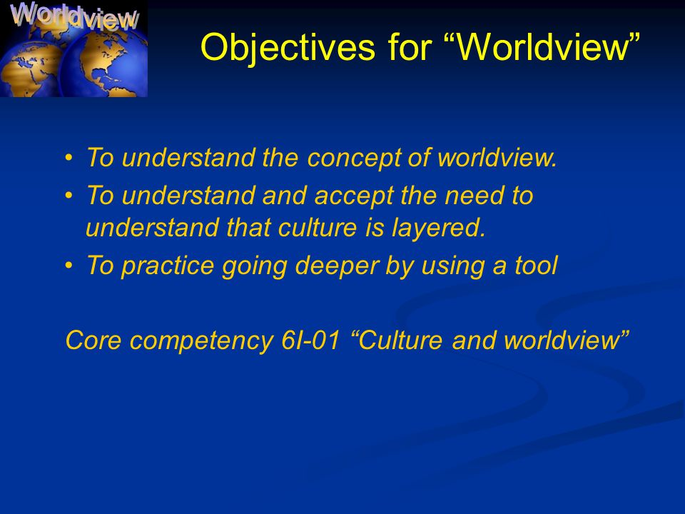 To understand the concept of worldview.