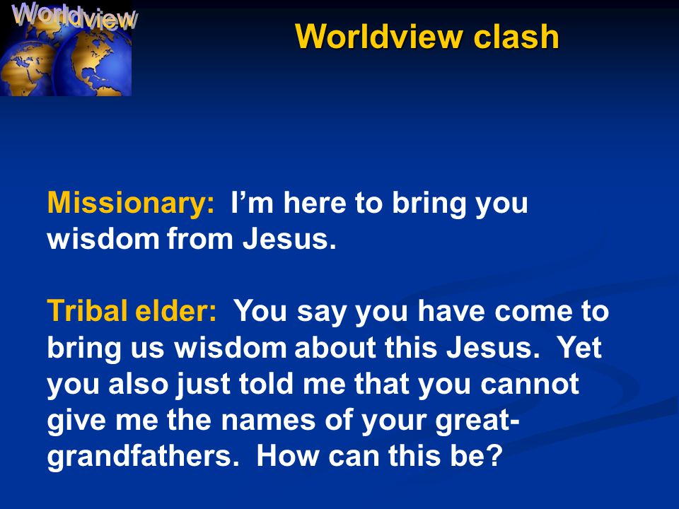 Worldview clash Missionary: I'm here to bring you wisdom from Jesus.
