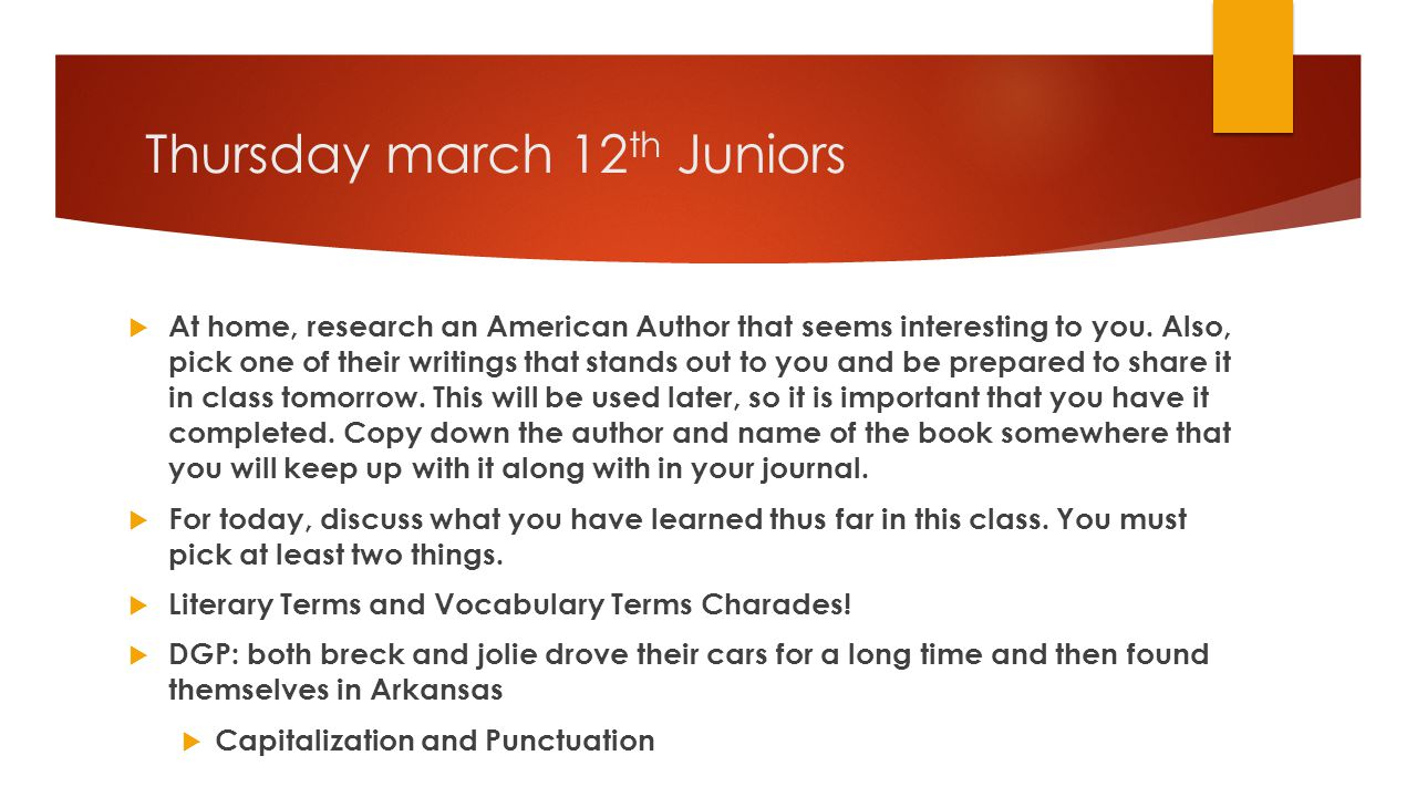 Thursday march 12 th Juniors  At home, research an American Author that seems interesting to you.