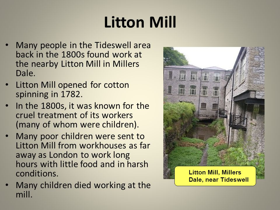 Litton Mill, Millers Dale, near Tideswell Litton Mill Many people in the Tideswell area back in the 1800s found work at the nearby Litton Mill in Millers Dale.