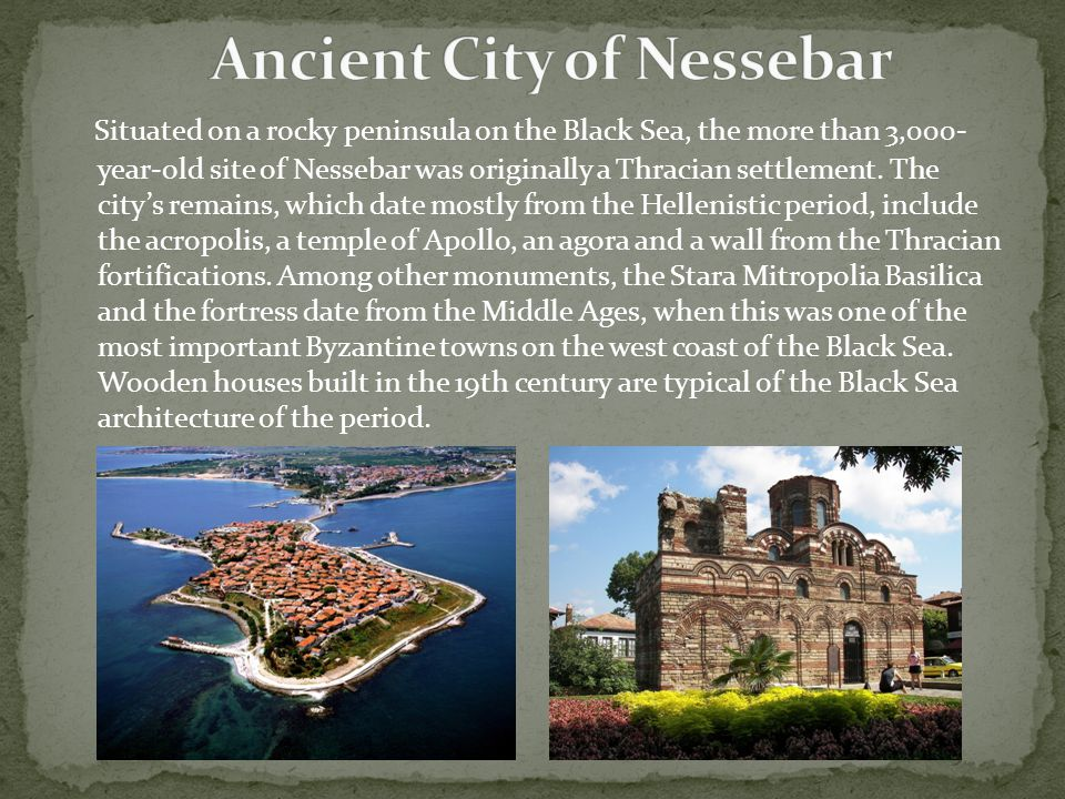 Situated on a rocky peninsula on the Black Sea, the more than 3,000- year-old site of Nessebar was originally a Thracian settlement.