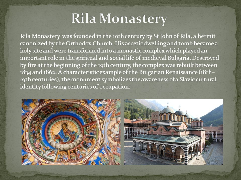 Rila Monastery was founded in the 10th century by St John of Rila, a hermit canonized by the Orthodox Church. His ascetic dwelling and tomb became a h