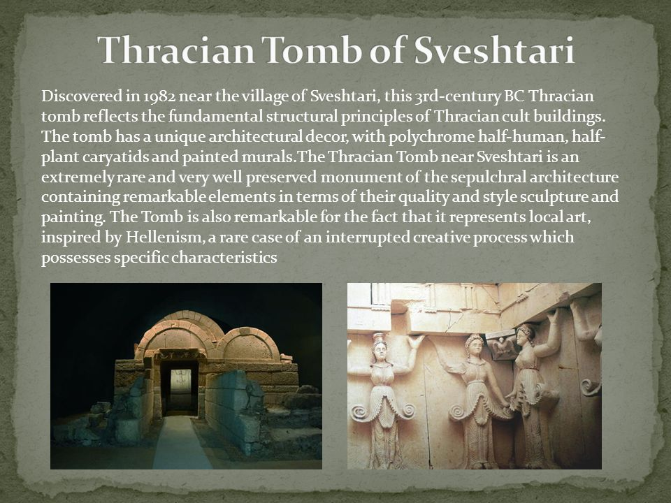 Discovered in 1982 near the village of Sveshtari, this 3rd-century BC Thracian tomb reflects the fundamental structural principles of Thracian cult buildings.