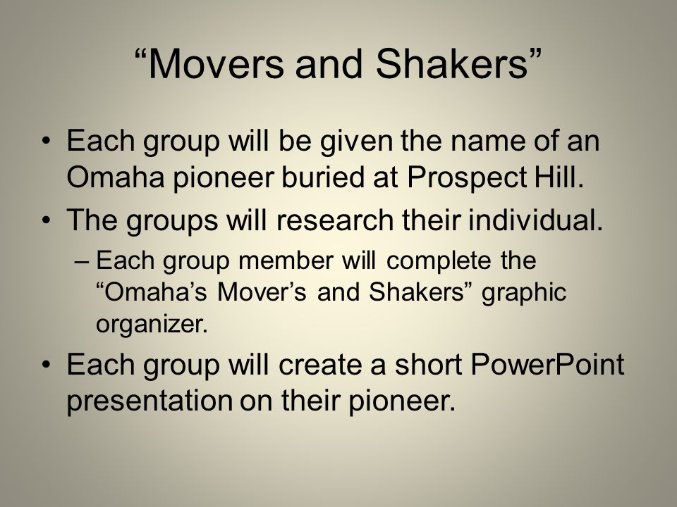 Movers and Shakers Each group will be given the name of an Omaha pioneer buried at Prospect Hill.
