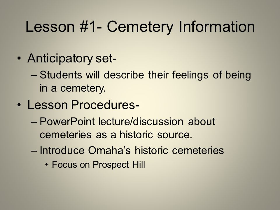 Lesson #1- Cemetery Information Anticipatory set- –Students will describe their feelings of being in a cemetery.