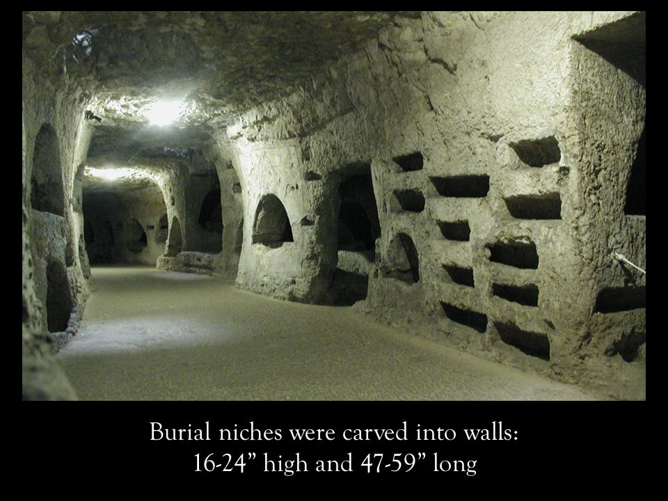 Burial niches were carved into walls: 16-24 high and 47-59 long