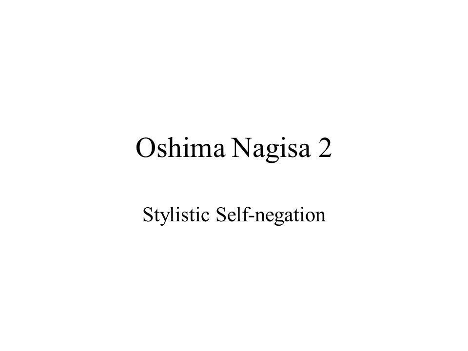 Oshima Nagisa 2 Stylistic Self-negation