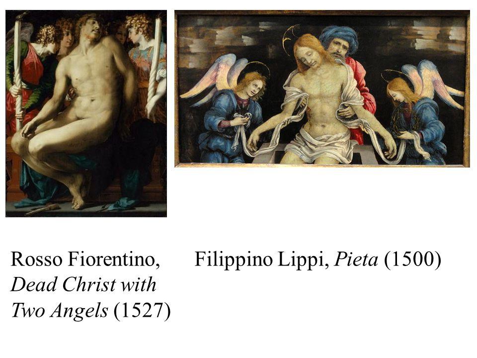 Filippino Lippi, Pieta (1500)Rosso Fiorentino, Dead Christ with Two Angels (1527)