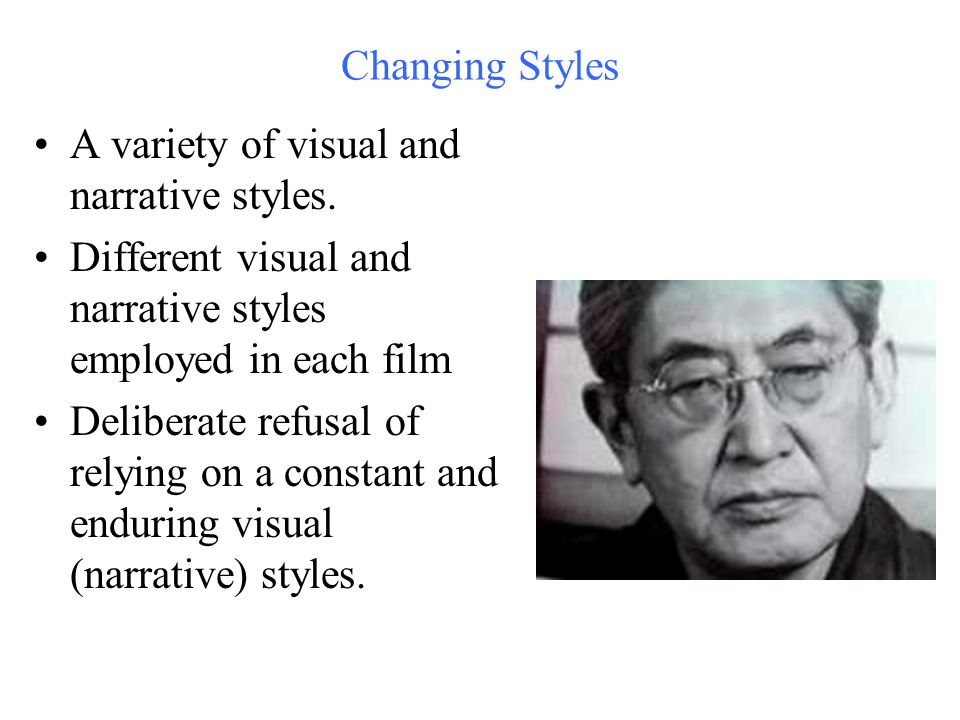 Changing Styles A variety of visual and narrative styles. Different visual and narrative styles employed in each film Deliberate refusal of relying on