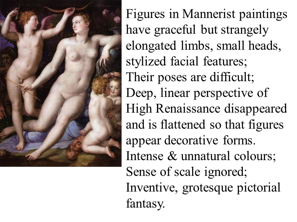 Figures in Mannerist paintings have graceful but strangely elongated limbs, small heads, stylized facial features; Their poses are difficult; Deep, li