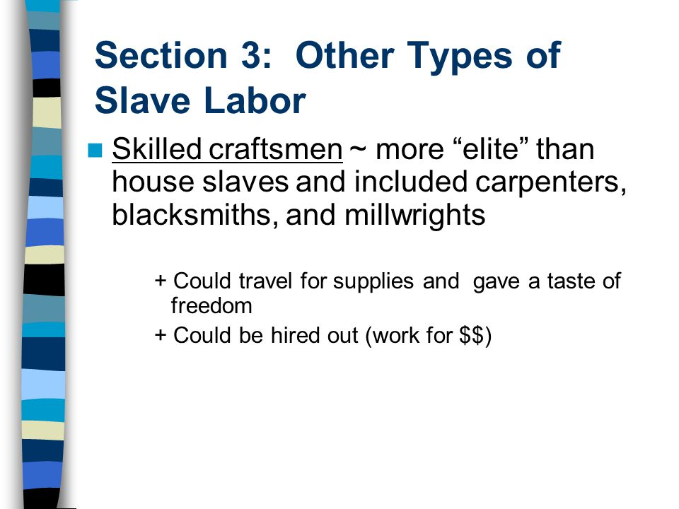"""Section 3: Other Types of Slave Labor Skilled craftsmen ~ more """"elite"""" than house slaves and included carpenters, blacksmiths, and millwrights + Could"""