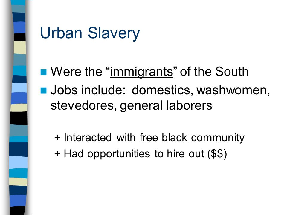 """Urban Slavery Were the """"immigrants"""" of the South Jobs include: domestics, washwomen, stevedores, general laborers + Interacted with free black communi"""
