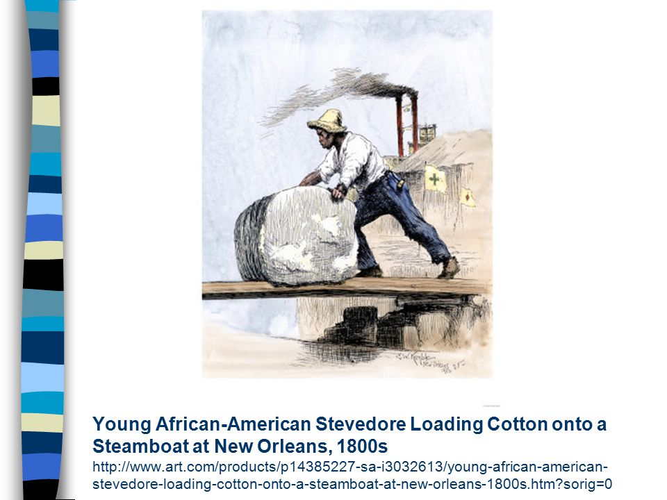 Young African-American Stevedore Loading Cotton onto a Steamboat at New Orleans, 1800s http://www.art.com/products/p14385227-sa-i3032613/young-african