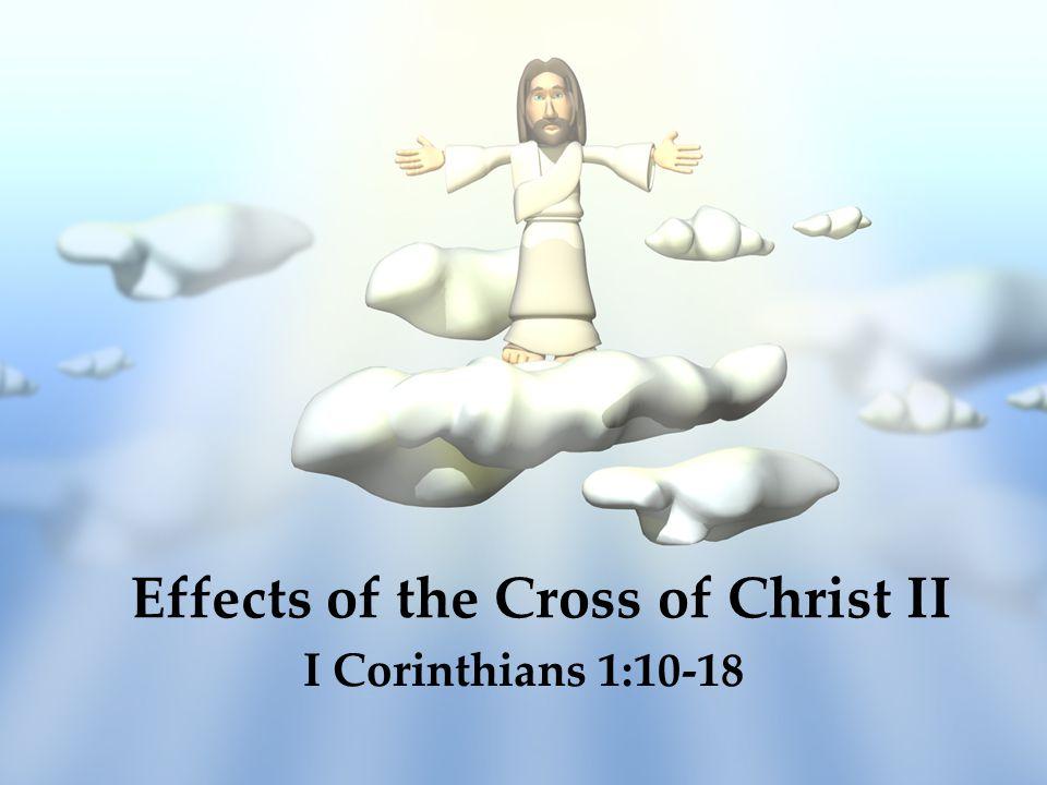 Effects of the Cross of Christ II I Corinthians 1:10-18