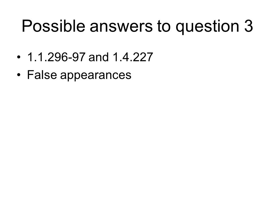 Possible answers to question 3 1.1.296-97 and 1.4.227 False appearances