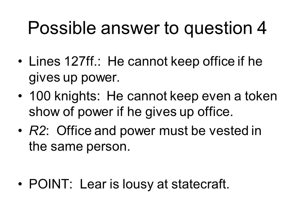 Possible answer to question 4 Lines 127ff.: He cannot keep office if he gives up power.