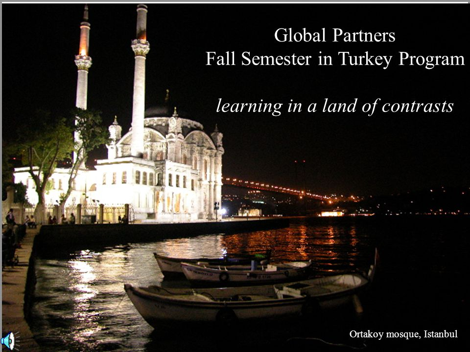 Global Partners Fall Semester in Turkey Program learning in a land of contrasts Ortakoy mosque, Istanbul