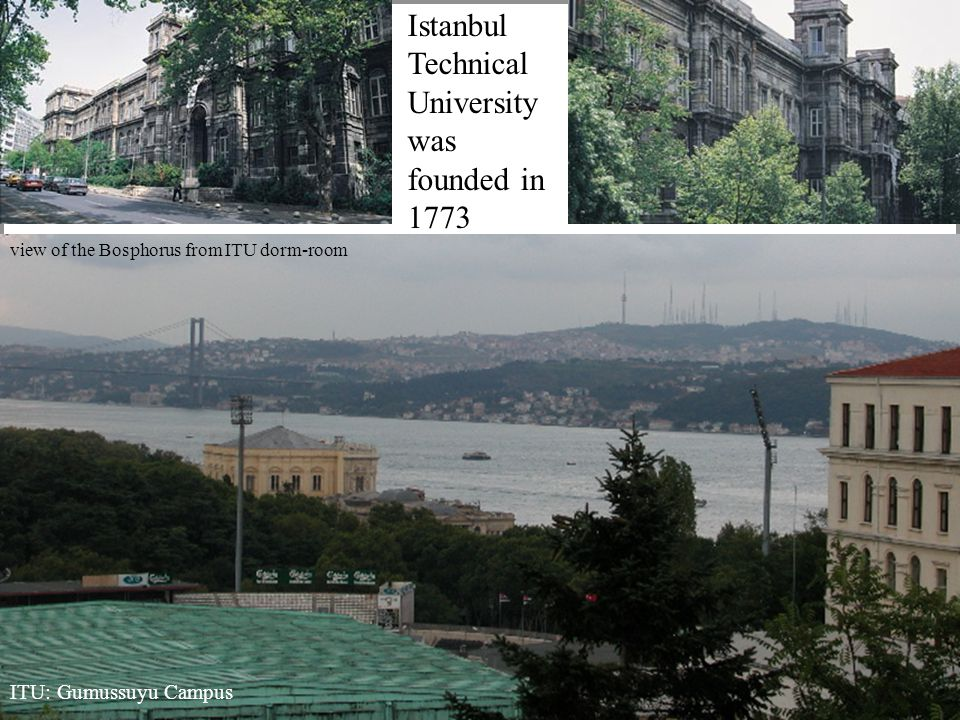 ITU: Gumussuyu Campus view of the Bosphorus from ITU dorm-room Istanbul Technical University was founded in 1773