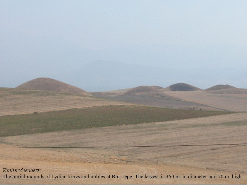 Vanished leaders: The burial mounds of Lydian kings and nobles at Bin-Tepe.