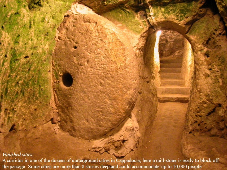Vanished cities: A corridor in one of the dozens of underground cities in Cappadocia; here a mill-stone is ready to block off the passage.