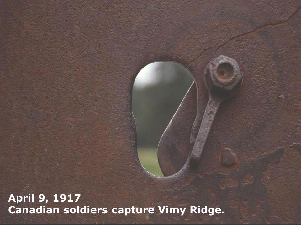 April 9, 1917 Canadian soldiers capture Vimy Ridge.