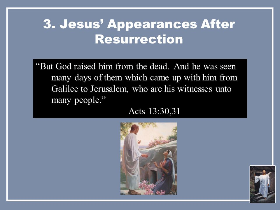 3. Jesus' Appearances After Resurrection But God raised him from the dead.