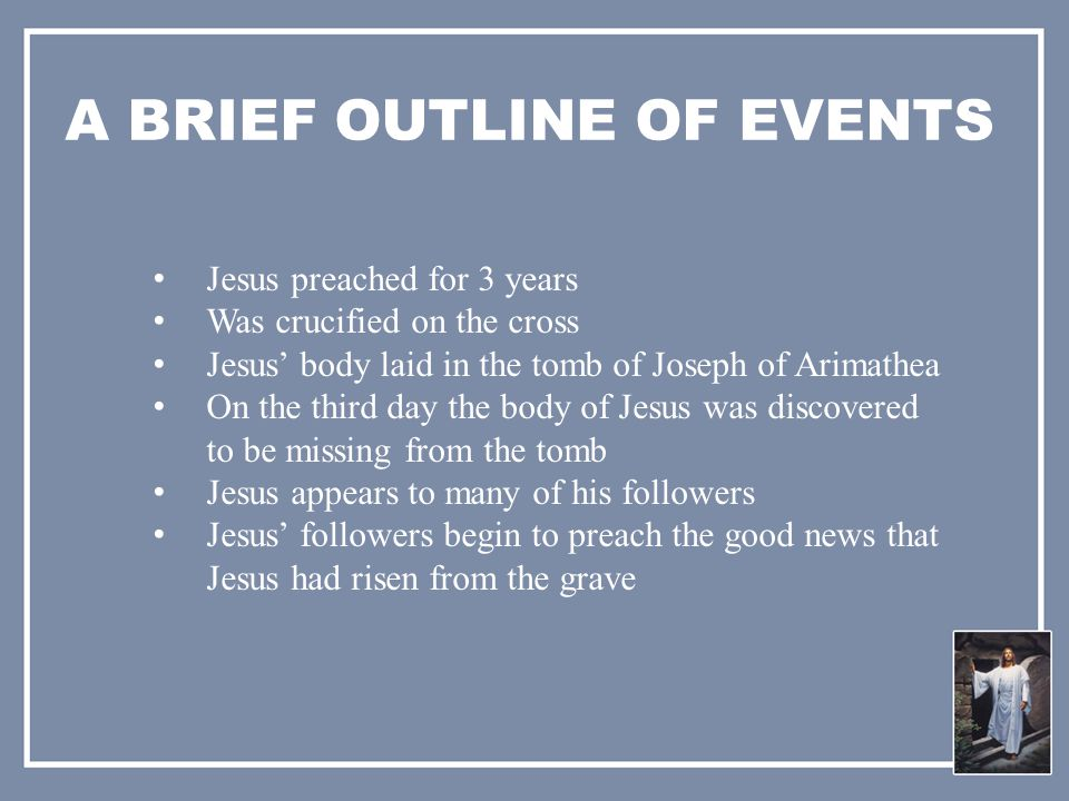 FOUR FIELDS OF EXAMINATION 1.That Jesus was buried in the tomb of Joseph of Arimathea 2.That on the third day the tomb was found empty 3.Jesus' appeared to many people after the resurrection 4.The changed lives and teaching of Jesus' followers