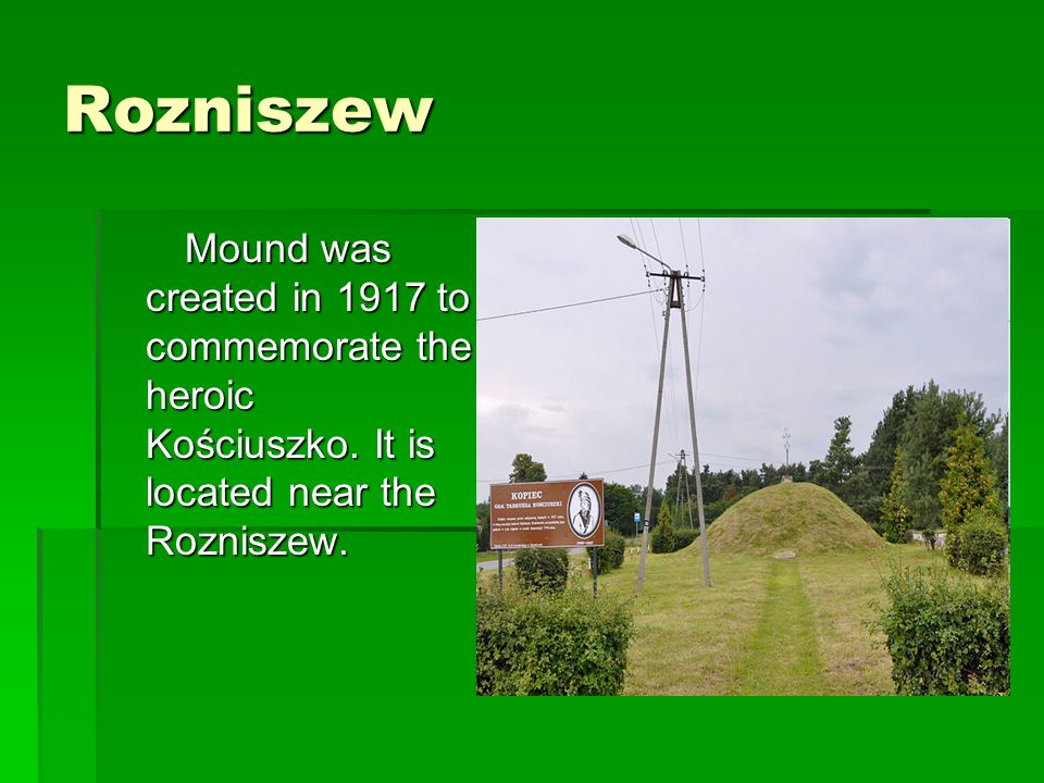 Rozniszew Mound was created in 1917 to commemorate the heroic Kościuszko.
